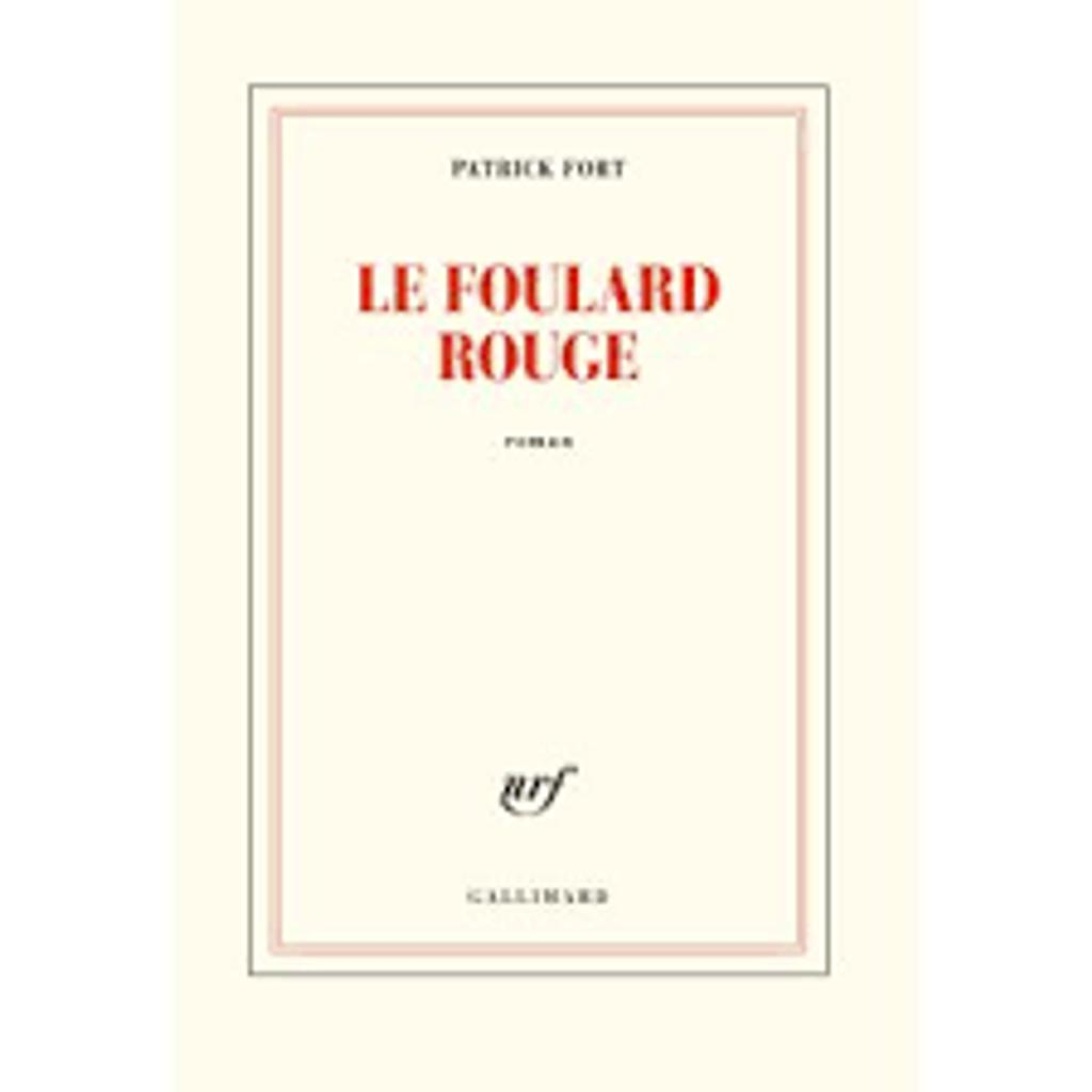 Le foulard rouge : roman / Patrick Fort  