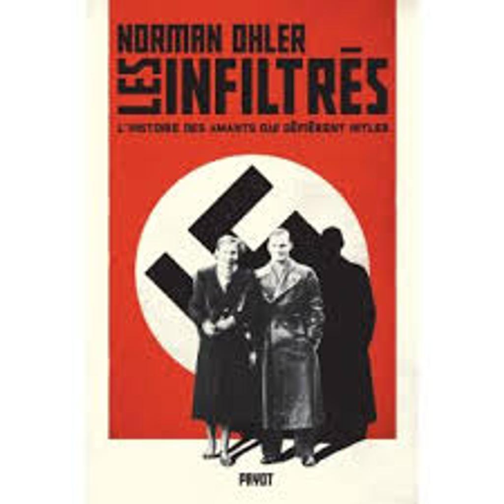 Les infiltrés : l'histoire des amants qui défièrent Hitler / Norman Ohler |