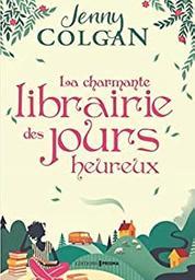 La charmante librairie des jours heureux / Jenny Colgan | Colgan, Jenny - écrivain anglais