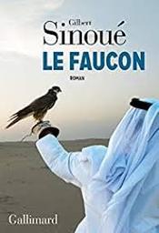 Le faucon : roman / Gilbert Sinoué | Sinoué, Gilbert