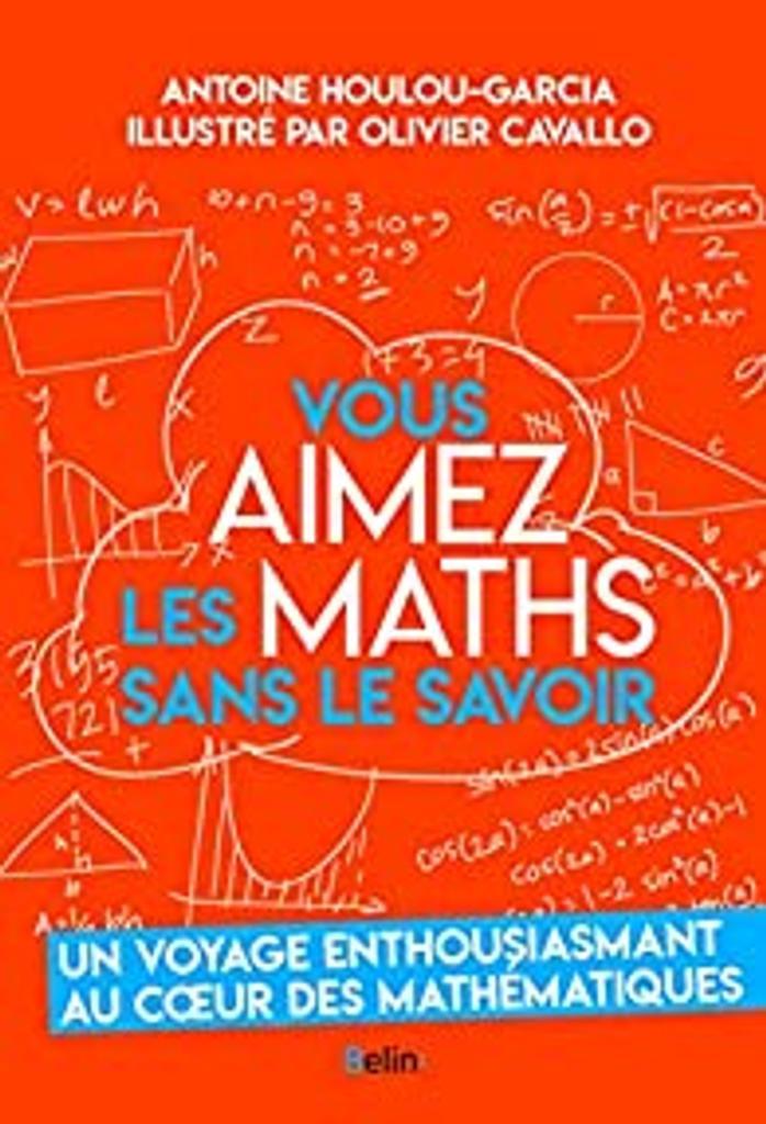 Vous aimez les maths sans le savoir / Antoine Houlou-Garcia ; illustrations de Olivier Cavallo  