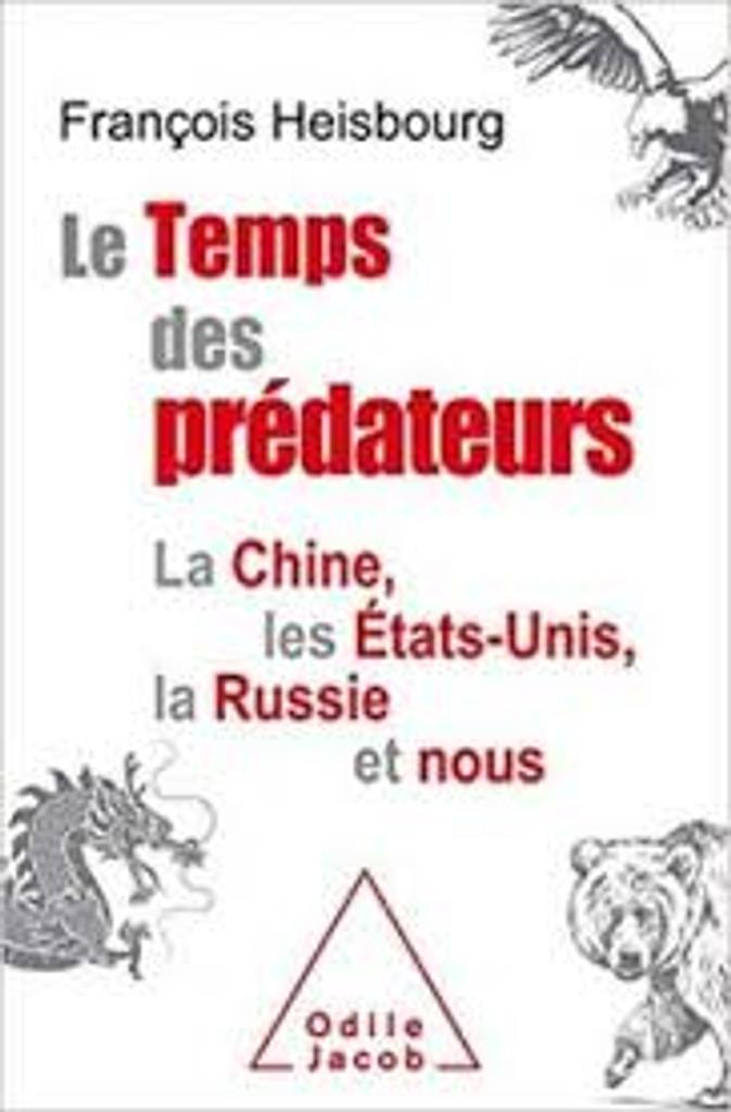 Le temps des prédateurs : la Chine, les Etats-Unis, la Russie et nous / François Heisbourg  