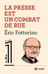 La presse est un combat de rue / Eric Fottorino   Fottorino, Eric