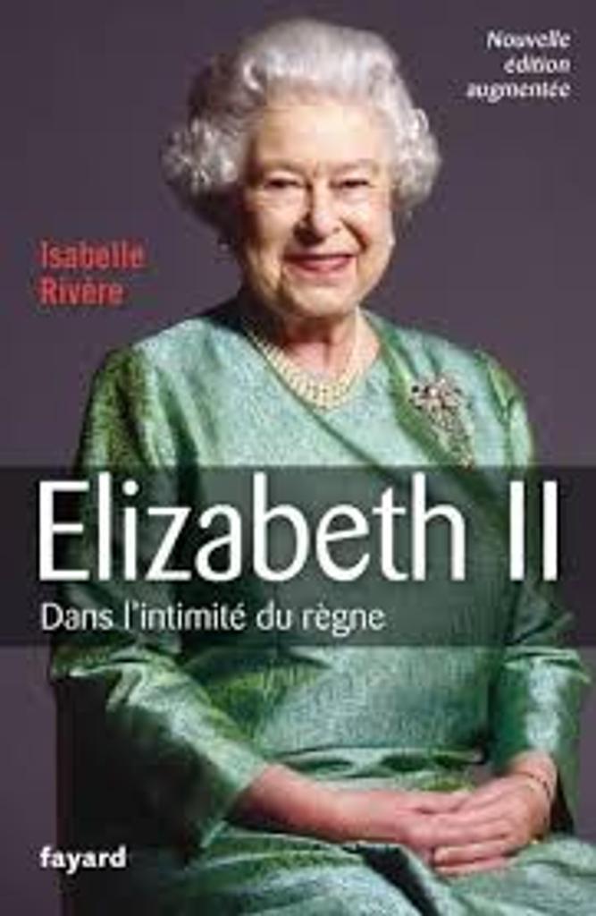Elizabeth II : dans l'intimité du règne / Isabelle Rivière |