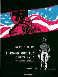 L'homme qui tua Chris Kyle : [une légende américaine] / Nury ; Brüno ; couleur Laurence Croix   Brüno. Illustrateur
