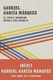 Le triple champion dévoile ses secrets   Garcia Marquez, Gabriel - écrivain colombien, Prix Nobel