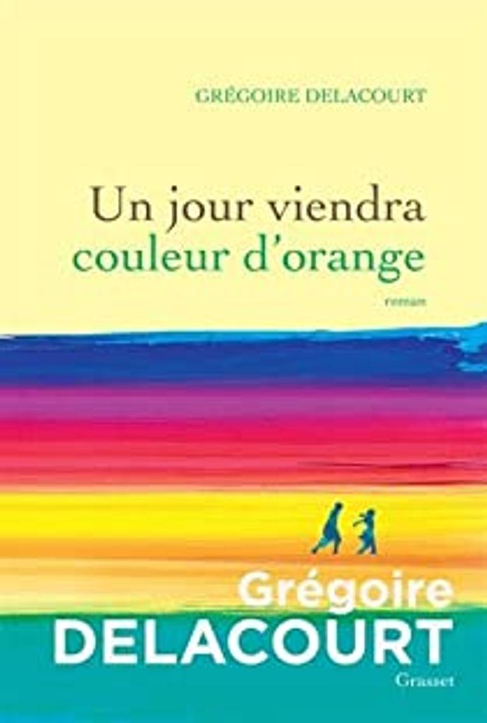 Un jour viendra couleur d'orange : roman / Grégoire Delacourt |