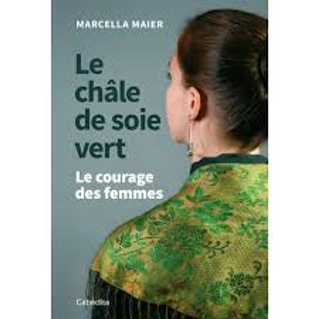 Le châle de soie vert : le courage des femmes / Marcella Maier   
