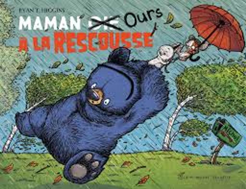 Maman [oie] ours à la rescousse / Ryan T. Higgins |