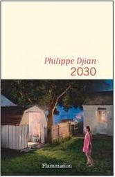 2030 [deux mille trente] : roman / Philippe Djian   Djian, Philippe