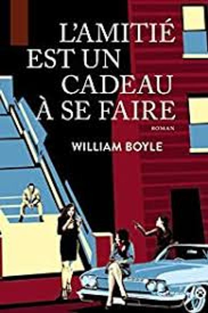 L'amitié est un cadeau à se faire : roman / William Boyle  |
