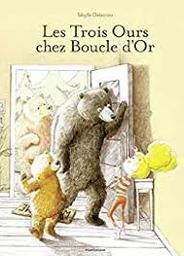 Les trois [3] ours chez Boucle d'Or | Delacroix, Sibylle. Auteur