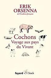 Cochons : voyage aux pays du vivant / Erik Orsenna ; avec la participation du Dr Isabelle de Saint Aubin   Orsenna, Erik - écrivain membre de l'Académie française
