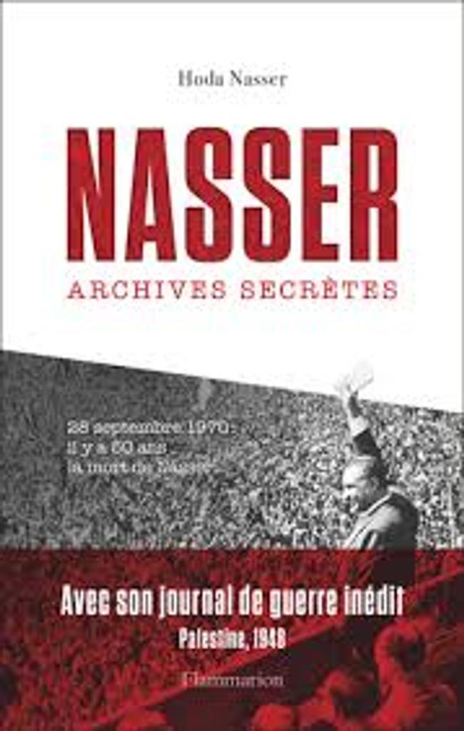 Nasser archives secrètes : journal inédit de Nasser pendant la guerre de Palestine en 1948 |