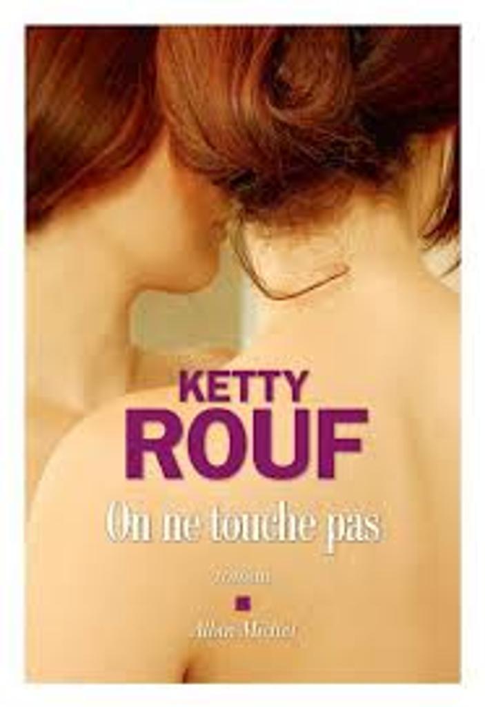 On ne touche pas : roman / Ketty Rouf |