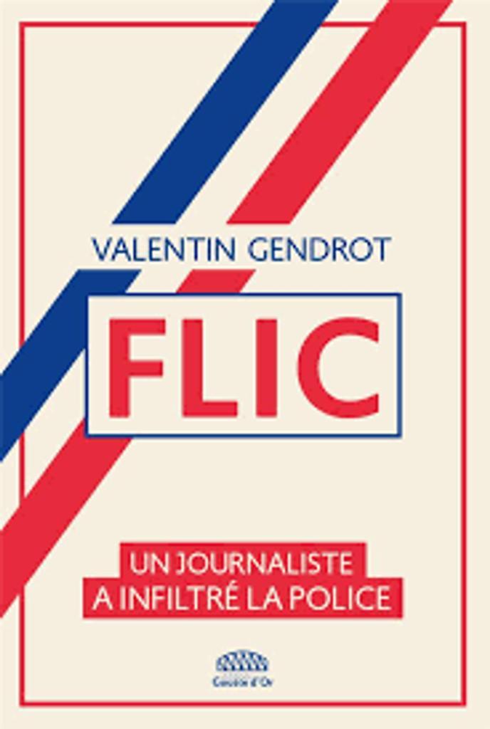 Flic : un journaliste a infiltré la police / Valentin Gendrot |