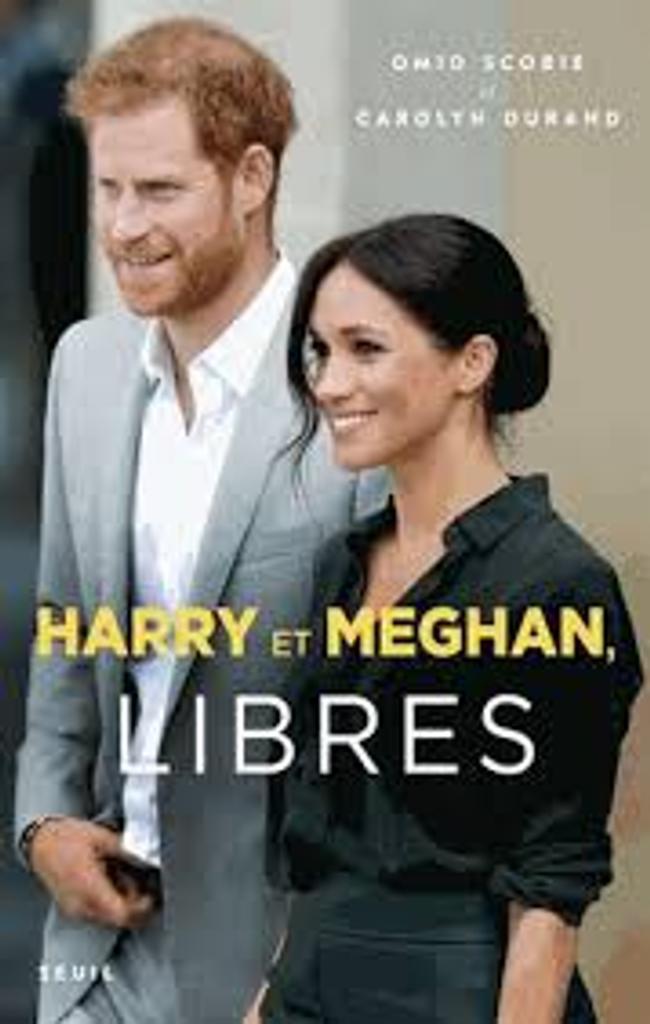 Harry et Meghan, libres / Omid Scobie et Carolyn Durand |