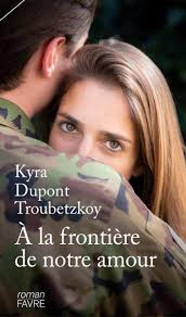 A la frontière de notre amour : roman / Kyra Dupont Troubetzkoy  
