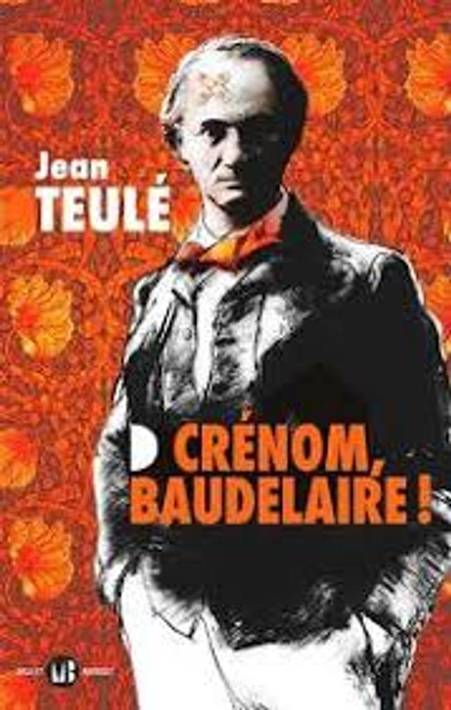Crénom, Baudelaire ! : roman / Jean Teulé |