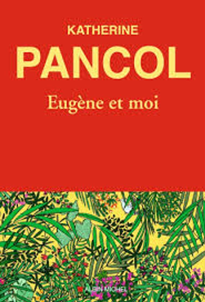 Eugène et moi / Katherine Pancol |