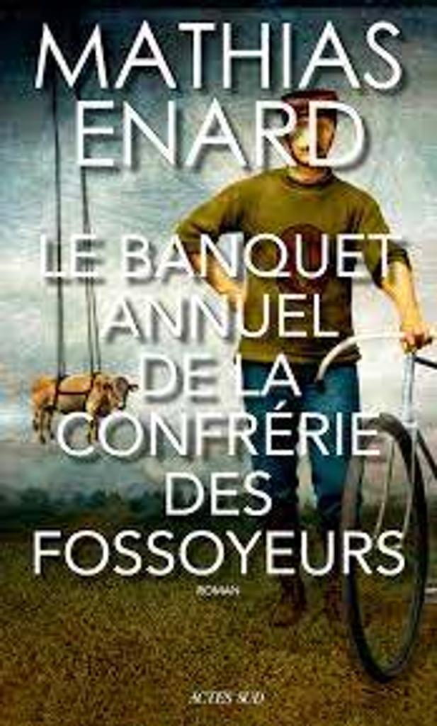 Le banquet annuel de la confrérie des fossoyeurs : roman / Mathias Enard |