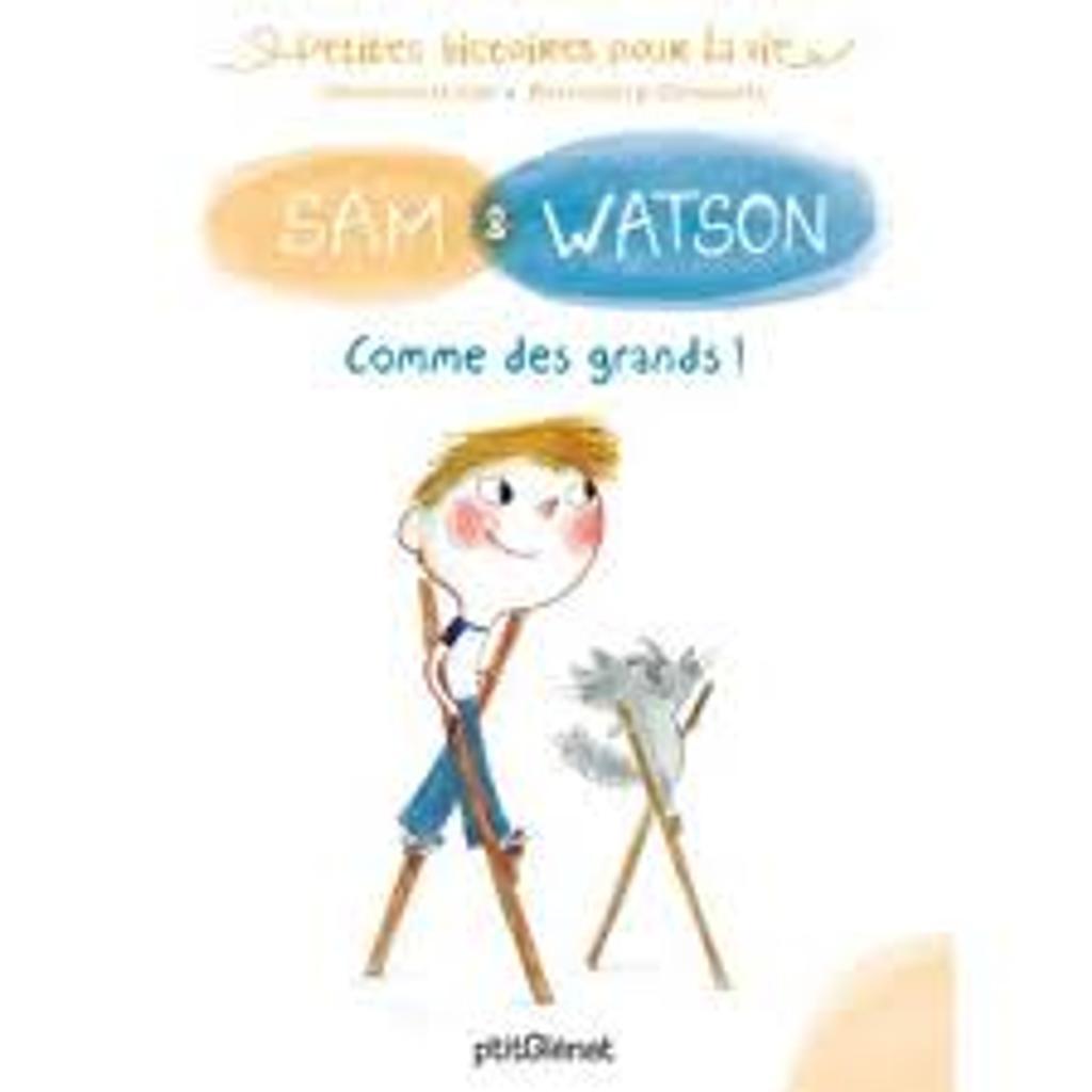 Sam et Watson. Comme des grands ! / Ghislaine Dulier, illustrateur Bérengère Delaporte |