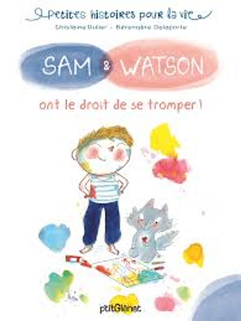 Sam et Watson. Ont le droit de se tromper ! / Ghislaine Dulier, illustrateur Bérengère Delaporte |