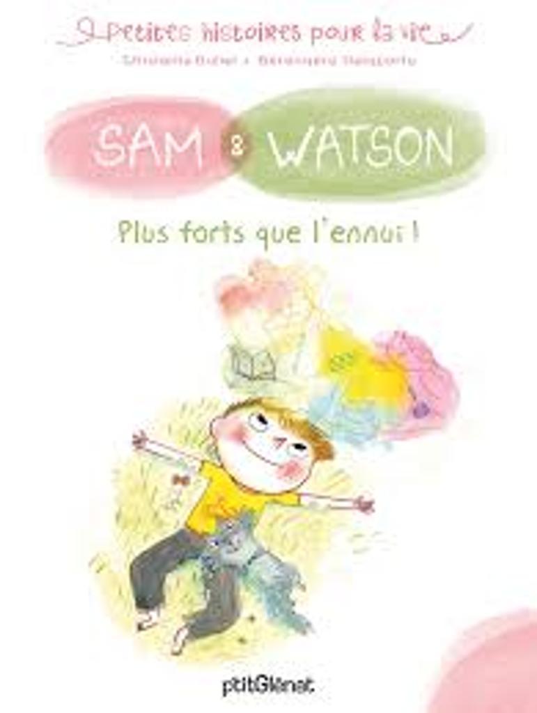 Sam et Watson. Plus forts que l'ennui ! / Ghislaine Dulier, illustrateur Bérengère Delaporte |