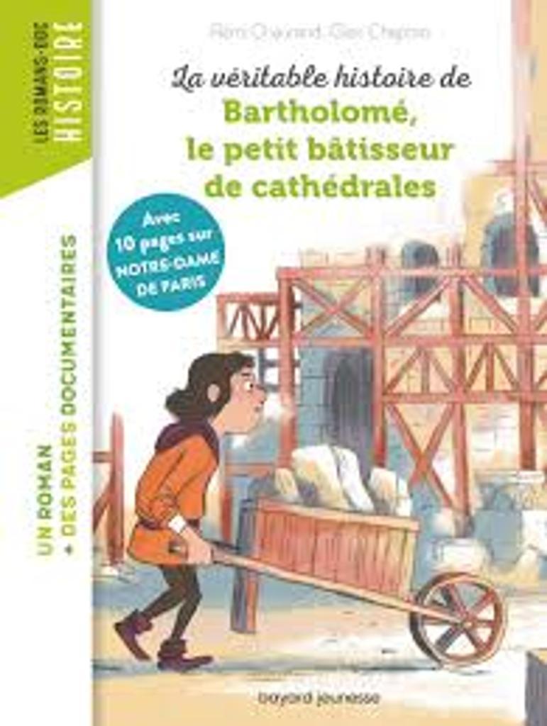 La véritable histoire de Bartholomé, le petit bâtisseur de cathédrales / Avec 10 pages sur Notre-Dame de Paris  