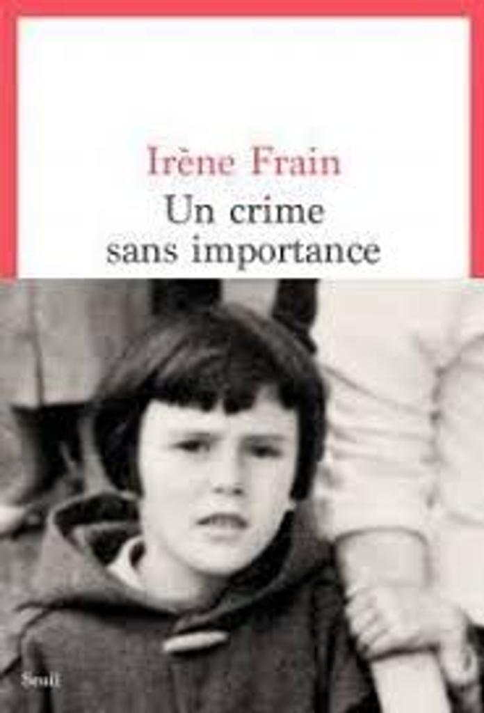 Un crime sans importance : récit / Irène Frain |
