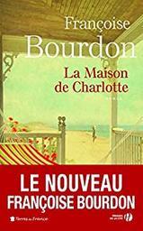 La maison de Charlotte : roman / Françoise Bourdon | Bourdon, Françoise