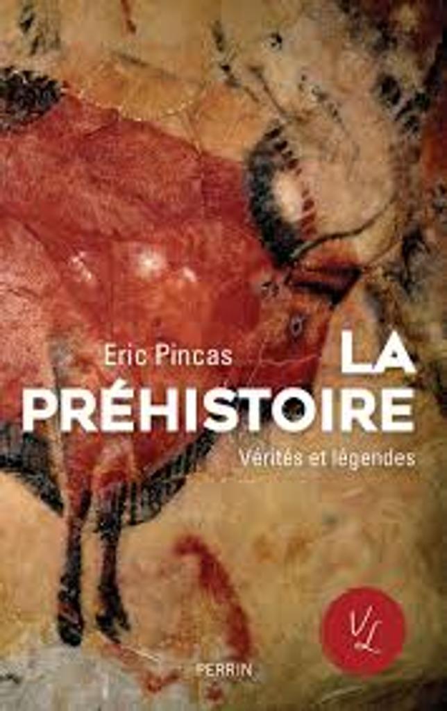 La préhistoire : vérités et légendes / Eric Pincas  
