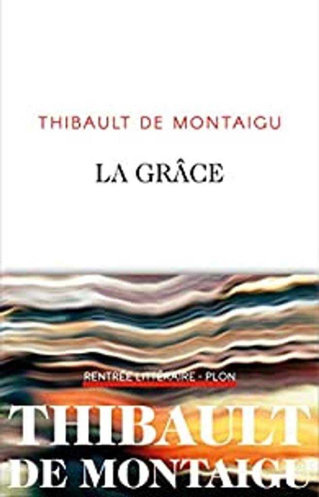La grâce / Thibault de Montaigu  