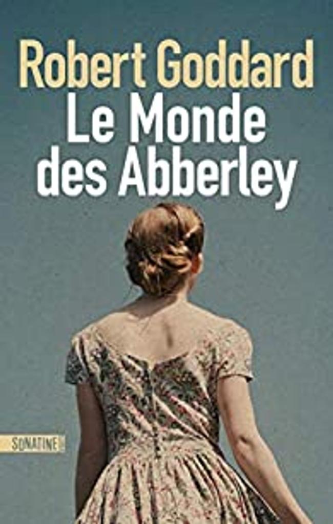 Le monde des Abberley / Robert Goddard   