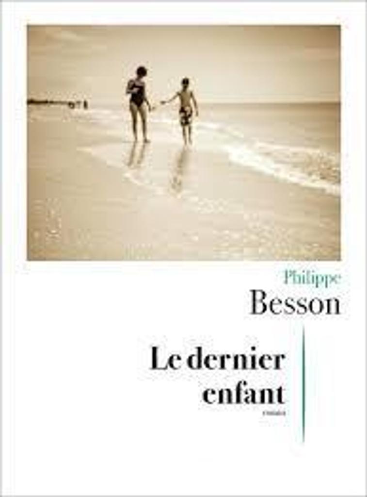 Le dernier enfant : roman / Philippe Besson  
