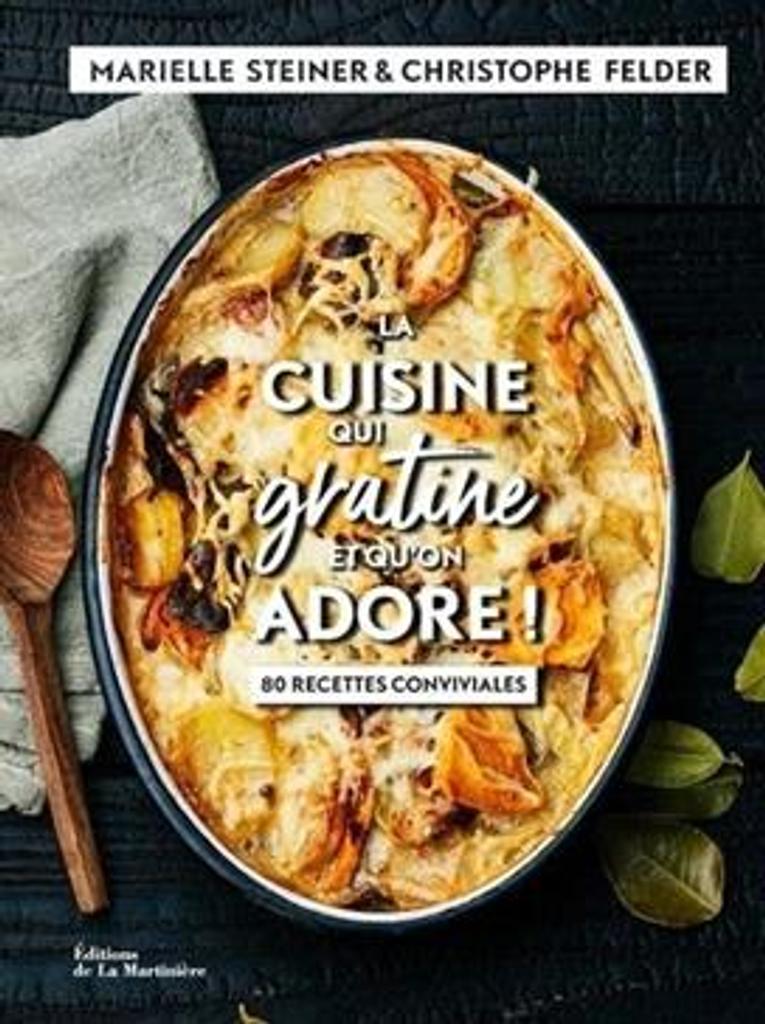 La cuisine qui gratine et qu'on adore ! : 80 recettes conviviales |