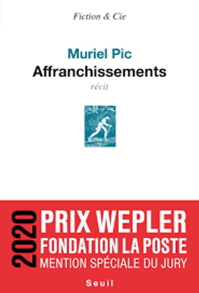 Affranchissements : récit / Muriel Pic |