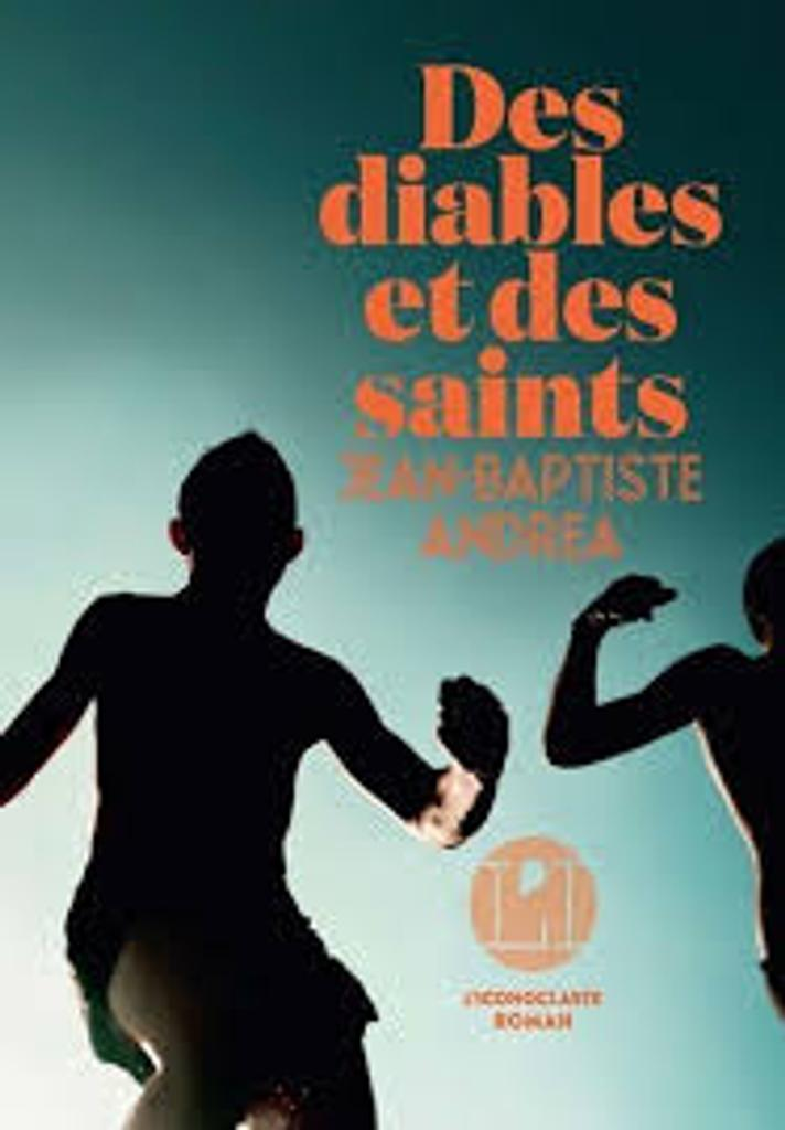 Des diables et des saints : roman / Jean-Baptiste Andrea |