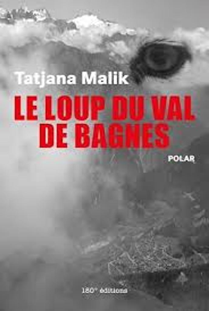 Le loup du Val de Bagnes : polar / Tatjana Malik |