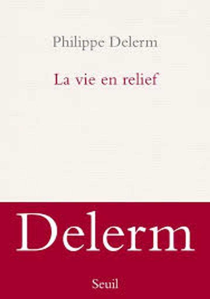 La vie en relief / Philippe Delerm |