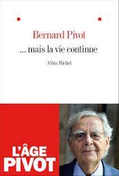 mais la vie continue / Bernard Pivot | Pivot, Bernard