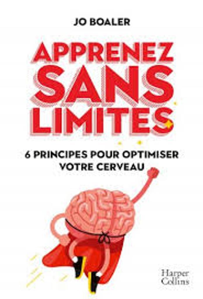 Apprenez sans limites : 6 principes pour optimiser votre cerveau / Jo Boaler |