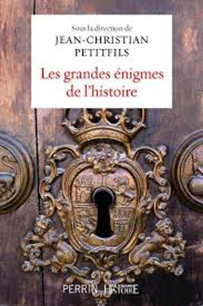 Les grandes énigmes de l'Histoire / sous la direction de Jean-Christian Petitfils |