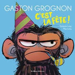 Gaston Grognon... C'est la fête ! | Lang, Suzanne. Auteur