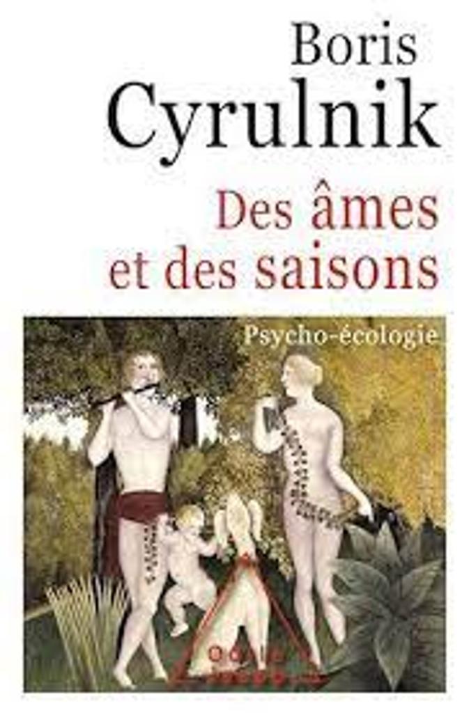 Des âmes et des saisons : psycho-écologie / Boris Cyrulnik |