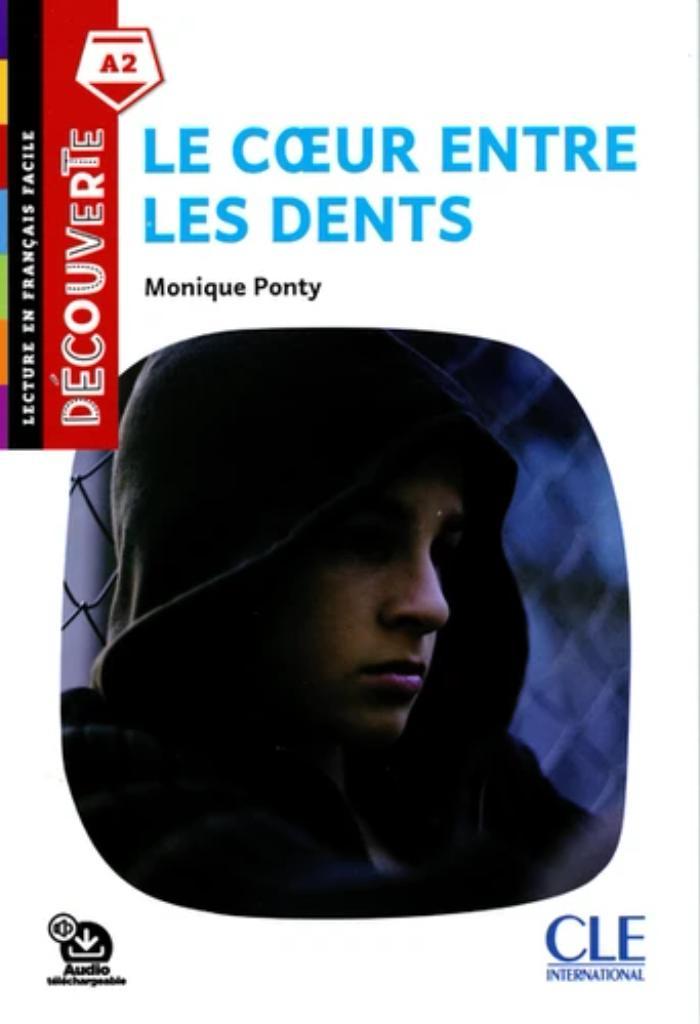 Le coeur entre les dents : [apprentissage du français, A2] / Monique Ponty   Ponty, Monique