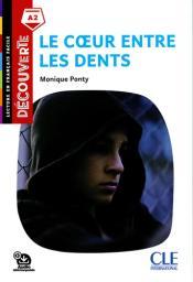 Le coeur entre les dents : [apprentissage du français, A2] / Monique Ponty | Ponty, Monique
