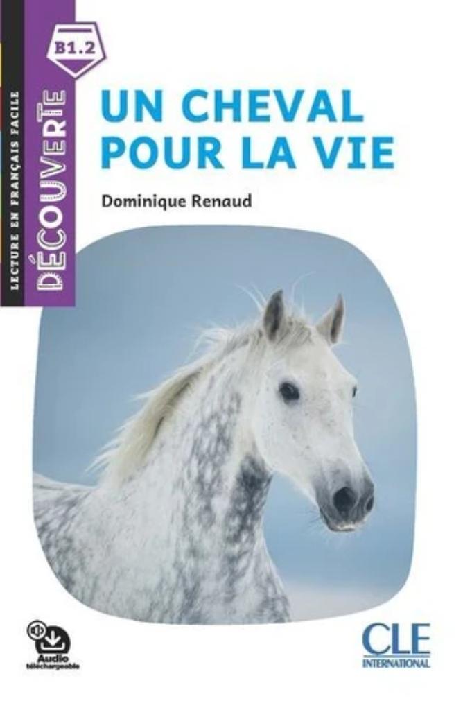 Un cheval pour la vie : [apprentissage du français, B1.2] / Dominique Renaud | Renaud, Dominique