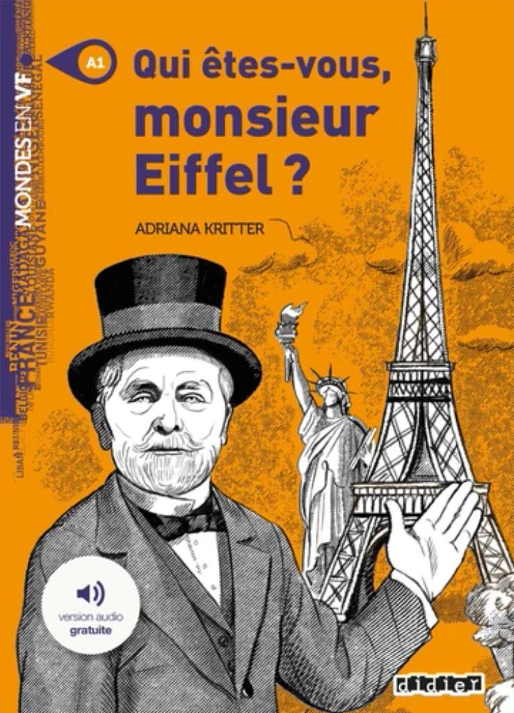 Qui êtes-vous, monsieur Eiffel ? : [apprentissage du français, A1] / Adriana Kritter   Kritter, Adriana