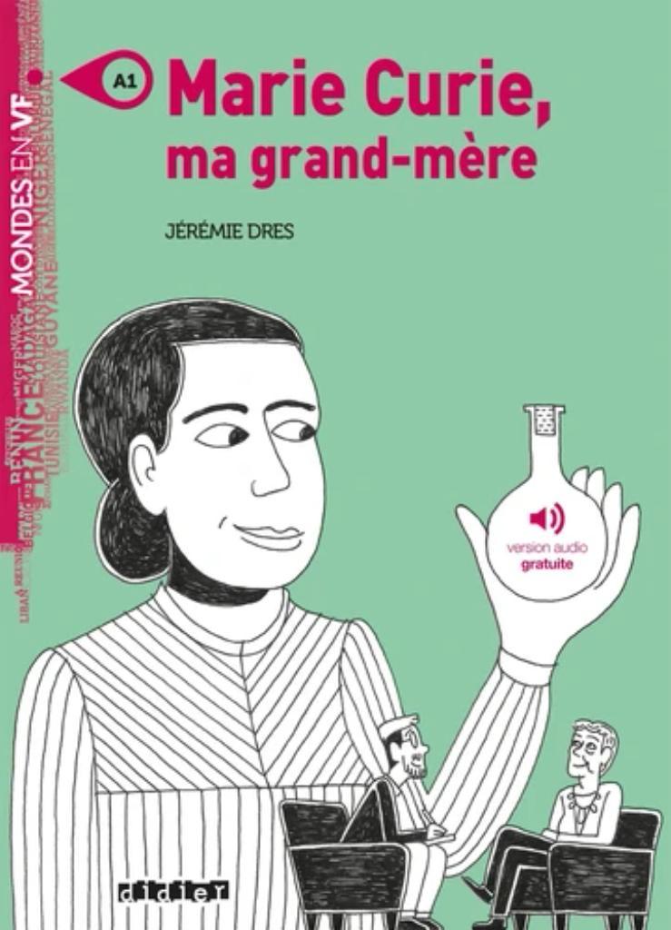Marie Curie, ma grand-mère : [apprentissage du français, A1] / Jérémie Dres  